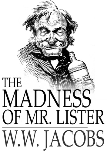 The Madness of Mr. Lister - Captains All, Book 9 ebook by W. W. Jacobs
