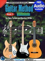 Progressive Guitar Method - Book 2 - Teach Yourself How to Play Guitar (Free Audio Available) ebook by LearnToPlayMusic.com,Gary Turner,Brenton White