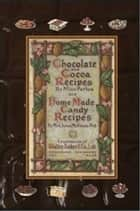 Chocolate And Cocoa Recipes And Home Made Candy Recipes ebook by Miss Parloa