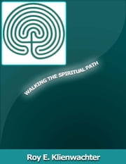 Walking The Spiritual Path ebook by Roy E. Klienwachter