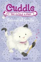 Cuddle the Cutest Kitten: School of Spells - Book 4 ebook by Hayley Daze