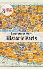 Scavenger Hunt – Historic Paris ebook by SleuthQuests