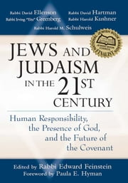 Jews and Judaism in the 21st Century - Human Responsibility, the Presence of God, and the Future of the Covenant ebook by Rabbi Edward Feinstein,Paula E. Hyman