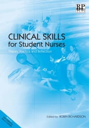 Clinical Skills for Student Nurses: Theory, Practice and Reflection ebook by Richardson, Robin