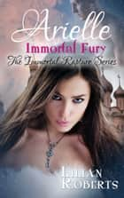 Arielle Immortal Fury ebook by Lilian Roberts