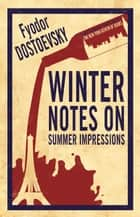 Winter Notes on Summer Impressions ebook by Fyodor Dostoevsky, Kyril Zinovieff