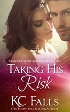 Taking His Risk - Year of the Billionaire, #2 ebook by K.C. Falls