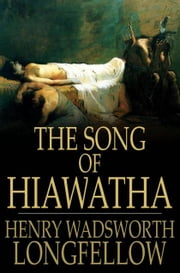The Song of Hiawatha ebook by Henry Wadsworth Longfellow