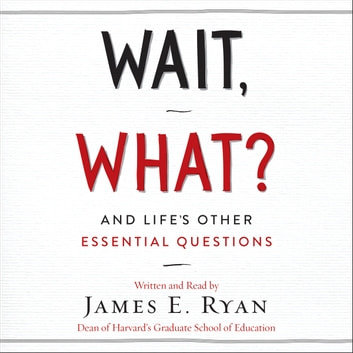 Wait, What? - And Life's Other Essential Questions audiobook by James E. Ryan