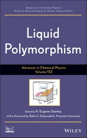 Advances in Chemical Physics, Volume 152 - Liquid Polymorphism ebook by Pablo Debenedetti, Stuart A. Rice, Aaron R. Dinner,...