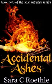 Accidental Ashes - or that time I found out I was a demon, and all my friends were vampires and werewolves ebook by Sara C. Roethle