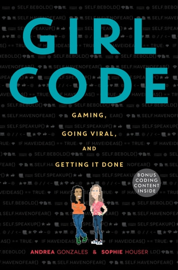 Girl Code - Gaming, Going Viral, and Getting It Done ebook by Andrea Gonzales,Sophie Houser