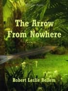 Arrow From Nowhere ebook by Robert Leslie Bellem