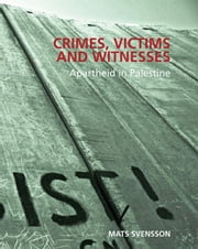 Crimes, Victims and Witnesses: Apartheid in Palestine ebook by Svensson, Mats