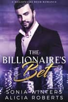 The Billionaire's Bet: A Billionaire BDSM Romance ebook by Sonia Winters