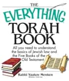 The Everything Torah Book - All You Need To Understand The Basics Of Jewish Law And The Five Books Of The Old Testament ebook by Yaakov Menken