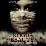 Rogue Beauty - An Eve of Light Short Story audiobook by Harambee K. Grey-Sun