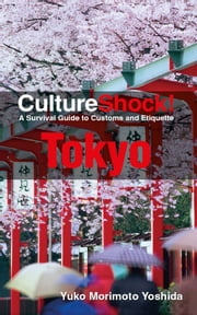 CultureShock! Tokyo - A Survival Guide to Customs and Etiquette ebook by Yuko Morimoto-Yoshida