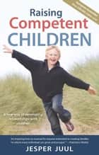 Raising Competent Children - A New Way of Developing Relationships With Children 電子書 by Jesper Juul