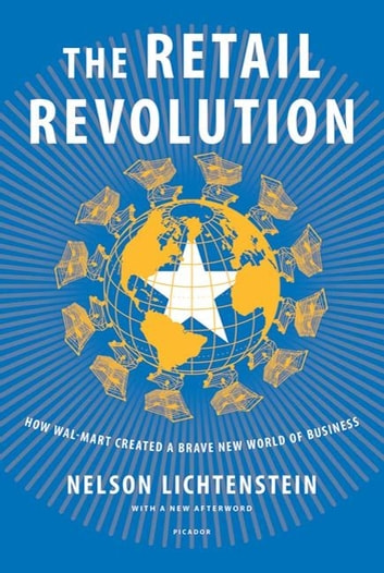 The Retail Revolution - How Wal-Mart Created a Brave New World of Business ebook by Nelson Lichtenstein