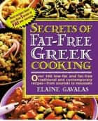 Secrets of Fat-free Greek Cooking ebook by Elaine Gavalas