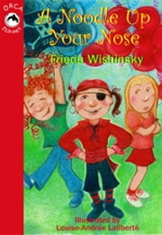 A Noodle Up Your Nose ebook by Frieda Wishinsky, Louise-Andree Laliberte