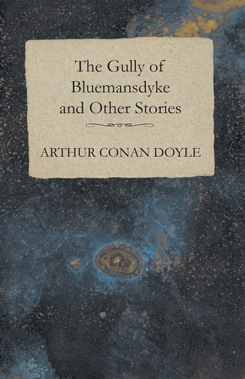 The Gully of Bluemansdyke and Other Stories ebook by Arthur Conan Doyle
