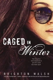 Caged in Winter - A Reluctant Hearts Novel ebook by Brighton Walsh