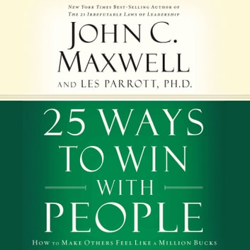 25 Ways to Win with People - How to Make Others Feel Like a Million Bucks audiobook by John C. Maxwell,Les Parrott