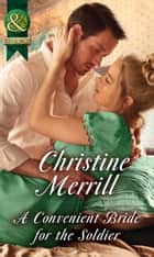 A Convenient Bride For The Soldier (Mills & Boon Historical) (The Society of Wicked Gentlemen, Book 1) 電子書 by Christine Merrill