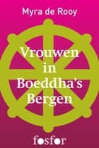 Vrouwen in Boeddha's bergen ebook by Myra de Rooy