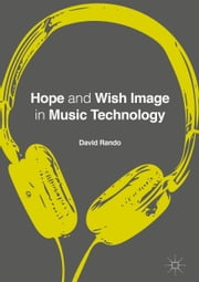 Hope and Wish Image in Music Technology ebook by David P. Rando
