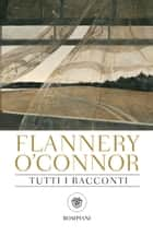 Flannery O'Connor. Tutti i racconti ebook by Flannery O'Connor