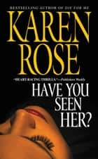 Have You Seen Her? ebook by Karen Rose