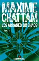 Les Arcanes du chaos ebook by Maxime Chattam