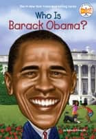 Who Is Barack Obama? ebook by Roberta Edwards, Who HQ, John O'Brien