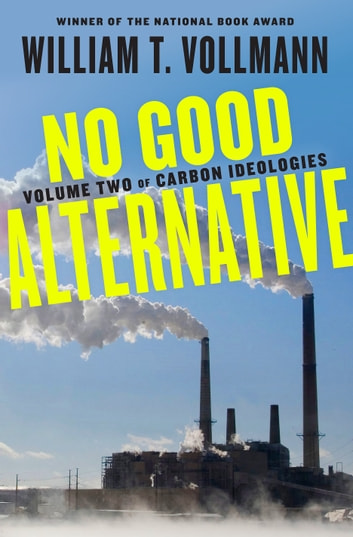 No Good Alternative - Volume Two of Carbon Ideologies ebook by William T. Vollmann