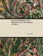 Harmonies Poétiques et Religieuses I S.154 - For Solo Piano (1833) ebook by Franz Liszt