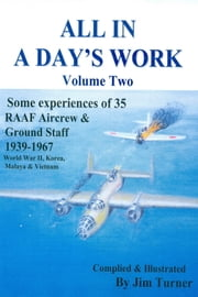 All in a Day's Work Volume Two - Some experiences of 35 RAAF Aircrew and Ground Staff 1939-1967 ebook by JimTurner