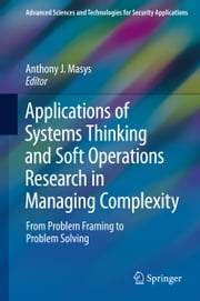 Applications of Systems Thinking and Soft Operations Research in Managing Complexity - From Problem Framing to Problem Solving ebook by Anthony J. Masys