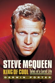 Steve McQueen, King of Cool: Tales of a Lurid Life - Tales of a Lurid Life ebook by Darwin Porter