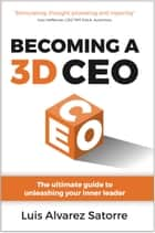 Becoming a 3D CEO: The ultimate guide to unleashing your inner leader ebook by Luis Alvarez Satorre