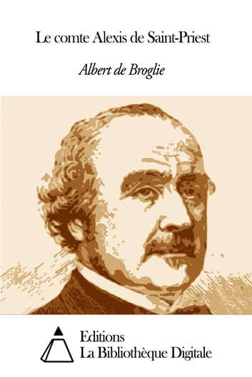 Le comte Alexis de Saint-Priest ebook by Albert de Broglie