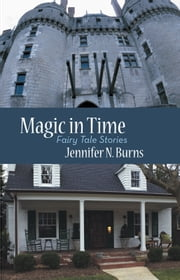 Magic in Time - Fairy Tale Stories ebook by Jennifer N. Burns