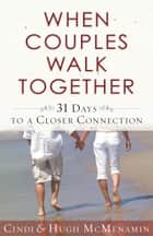 When Couples Walk Together - 31 Days to a Closer Connection ebook by Cindi McMenamin, Hugh McMenamin