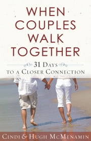 When Couples Walk Together - 31 Days to a Closer Connection ebook by Cindi McMenamin,Hugh McMenamin