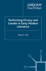 Performing Privacy and Gender in Early Modern Literature ebook by M. Trull