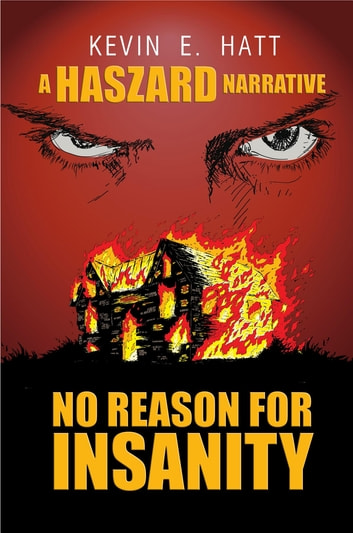No Reason for Insanity - A Haszard Narrative ebook by Kevin E. Hatt