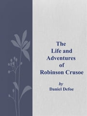 The Life and Adventures of Robinson Crusoe ebook by Daniel Defoe,Daniel Defoe