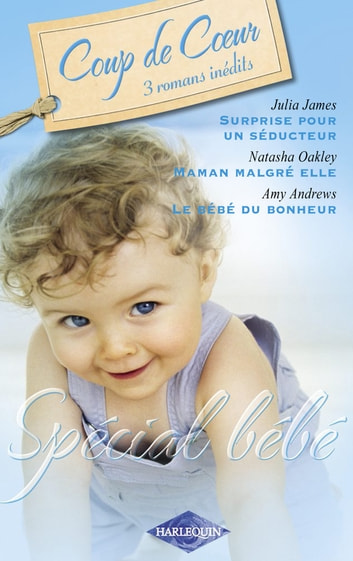 Spécial bébé (Harlequin Roman Coup de Coeur) ebook by Julia James,Natasha Oakley,Amy Andrews
